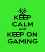 KEEP CALM AND KEEP ON GAMING - Personalised Poster A4 size