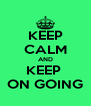 KEEP CALM AND KEEP  ON GOING - Personalised Poster A4 size