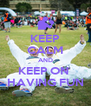 KEEP CALM AND KEEP ON  HAVING FUN - Personalised Poster A4 size
