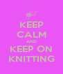 KEEP CALM AND KEEP ON KNITTING - Personalised Poster A4 size