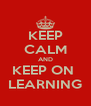 KEEP CALM AND KEEP ON  LEARNING - Personalised Poster A4 size