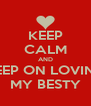 KEEP CALM AND KEEP ON LOVING MY BESTY - Personalised Poster A4 size