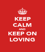 KEEP CALM AND KEEP ON LOVING - Personalised Poster A4 size