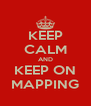 KEEP CALM AND KEEP ON MAPPING - Personalised Poster A4 size