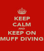 KEEP CALM AND KEEP ON MUFF DIVING - Personalised Poster A4 size