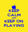 KEEP CALM AND KEEP ON PLAYING - Personalised Poster A4 size