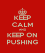 KEEP CALM AND KEEP ON PUSHING - Personalised Poster A4 size