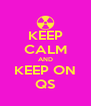 KEEP CALM AND KEEP ON QS - Personalised Poster A4 size