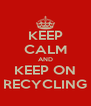 KEEP CALM AND KEEP ON RECYCLING - Personalised Poster A4 size