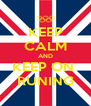 KEEP CALM AND KEEP ON  RUNING - Personalised Poster A4 size