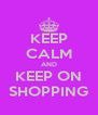 KEEP CALM AND KEEP ON SHOPPING - Personalised Poster A4 size