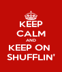 KEEP CALM AND KEEP ON  SHUFFLIN' - Personalised Poster A4 size