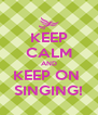 KEEP CALM AND KEEP ON  SINGING! - Personalised Poster A4 size