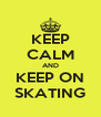 KEEP CALM AND KEEP ON SKATING - Personalised Poster A4 size