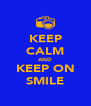 KEEP CALM AND KEEP ON SMILE - Personalised Poster A4 size