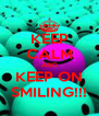 KEEP CALM AND KEEP ON SMILING!!! - Personalised Poster A4 size