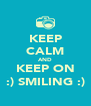 KEEP CALM AND KEEP ON :) SMILING :) - Personalised Poster A4 size