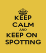 KEEP CALM AND KEEP ON  SPOTTING - Personalised Poster A4 size