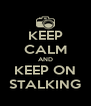 KEEP CALM AND KEEP ON STALKING - Personalised Poster A4 size