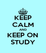 KEEP CALM AND KEEP ON STUDY - Personalised Poster A4 size