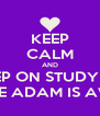 KEEP CALM AND KEEP ON STUDYING BECAUSE ADAM IS AWESOME - Personalised Poster A4 size