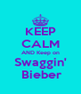 KEEP CALM AND Keep on Swaggin'  Bieber - Personalised Poster A4 size