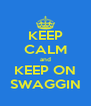 KEEP CALM and KEEP ON SWAGGIN - Personalised Poster A4 size