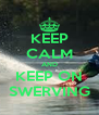 KEEP CALM AND KEEP ON SWERVING - Personalised Poster A4 size
