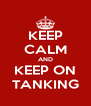 KEEP CALM AND KEEP ON TANKING - Personalised Poster A4 size