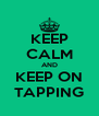 KEEP CALM AND KEEP ON TAPPING - Personalised Poster A4 size