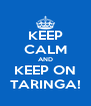 KEEP CALM AND KEEP ON TARINGA! - Personalised Poster A4 size