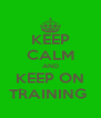 KEEP CALM AND KEEP ON TRAINING  - Personalised Poster A4 size