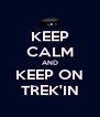 KEEP CALM AND KEEP ON TREK'IN - Personalised Poster A4 size