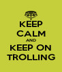 KEEP CALM AND KEEP ON TROLLING - Personalised Poster A4 size