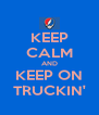 KEEP CALM AND KEEP ON TRUCKIN' - Personalised Poster A4 size