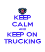 KEEP CALM AND KEEP ON TRUCKING - Personalised Poster A4 size