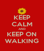 KEEP CALM AND KEEP ON WALKING - Personalised Poster A4 size