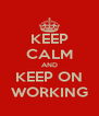 KEEP CALM AND KEEP ON WORKING - Personalised Poster A4 size