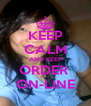 KEEP CALM AND KEEP ORDER  ON-LINE - Personalised Poster A4 size