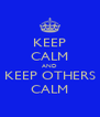KEEP CALM AND KEEP OTHERS CALM - Personalised Poster A4 size
