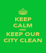 KEEP CALM AND KEEP OUR CITY CLEAN - Personalised Poster A4 size