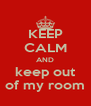 KEEP CALM AND keep out of my room - Personalised Poster A4 size