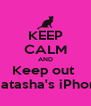 KEEP CALM AND Keep out  Of Natasha's iPhone !!! - Personalised Poster A4 size