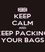 KEEP CALM AND KEEP PACKING YOUR BAGS - Personalised Poster A4 size