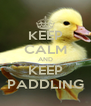 KEEP CALM AND KEEP PADDLING - Personalised Poster A4 size