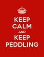 KEEP CALM AND KEEP PEDDLING - Personalised Poster A4 size