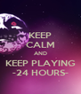 KEEP CALM AND KEEP PLAYING -24 HOURS- - Personalised Poster A4 size