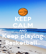 KEEP CALM AND Keep playing Basketball.. - Personalised Poster A4 size