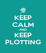 KEEP CALM AND KEEP PLOTTING - Personalised Poster A4 size