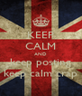 KEEP CALM AND keep posting keep calm crap - Personalised Poster A4 size